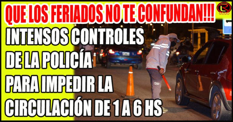 De 1 a 6 hs nadie en las calles: o te guardás en tu casa o te guardan en la Comisaría